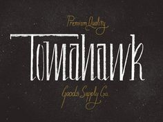 Tomahawk — Philip Eggleston #skill #design #craftsmanship #quality #type #typography