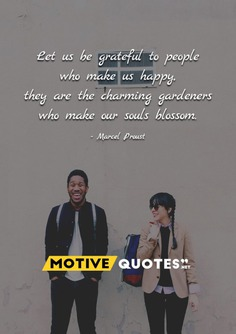 Let us be grateful to people who make us happy,