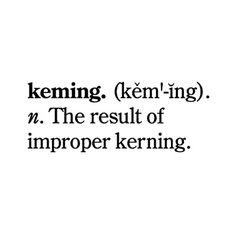 """Keming, the result of improper kerning."" - Demeru #graphic design #typography"