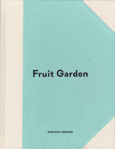Sputnik Photos - Fruit Garden, Sputnik Photos, 2017, Warsaw – photobooks josef chladek