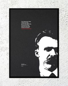 "Print – Friedrich Nietzsche: ""You have your way. I have my way. As for the right way, the correct way, and the only way, it does not exist #quote #print #design #screenprint #kickstarter"