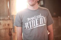 Forget and Ride On. Our most popular print to date. #type #handdrawn #tee