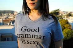Good grammar is sexy #sexy #tshirt #girl