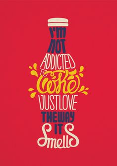 I'm not addicted to coke, I just love the way it smells #coke #addicted #smells #poster #love