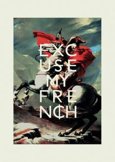 Excuse my French - Tumblr Akrolab #graphicdesign #gicleeprint #poster #excusemyfrench #akrolab