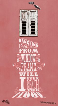 "A high window with the words ""Dangling feet from window frame, will I ever reach the floor"". A Banksy style crows in graffiti sits on the #frame #pink #dangling #design #shutters #crow #window #graphics #typography"