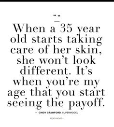 """""""When a 35 year old starts taking care of her skin, she won't look different. It's when you're my age that you start seeing the payoff."""" - C #quote #typography"""