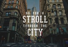 Go for a Stroll through the city #city #travel #typography