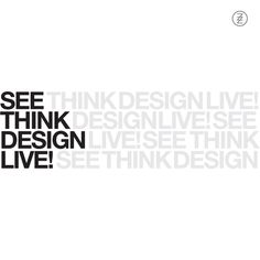 SEE THINK DESIGN LIVE (dezzi9ner)