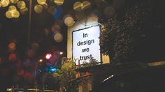 In design we trust :)