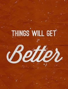 Thing Will Get Better #inspiration #typography