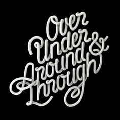Over Under Around & Through #typography