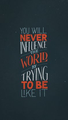 Sean McCabe - You will never influence the world by trying to be like it #handwritten #blue #orange #typography