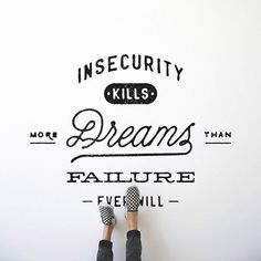Insecurity kills more dreams than failure ever will - Lettering by Noel Shiveley #tipografia #lettering #typography