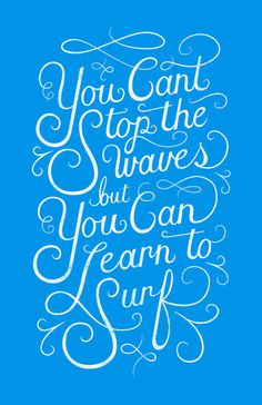 You Can\\\'t Stop the Waves, but You Can Learn to Surf Art Print