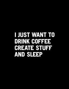 I just want to drink coffee create stuff and sleep Art Print #coffee #create #sleep #poster #inspiration