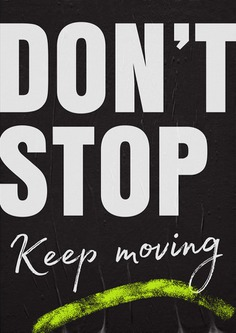 DON'T STOP KEEP MOVING