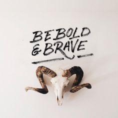 Be Bold & Brave