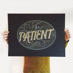 Be patient - by Becca Clason #patience #patient #typography