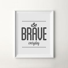 """Be Brave Everyday"" Minimalist Modern Art Print. #quote #motivation #print #design #printableart #wall #poster #art #iloveprintable"