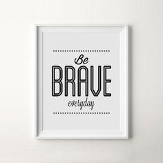 """Be Brave Everyday"" Minimalist Modern Art Print. #quote #motivation #print #design #printableart #wall #poster #art #iloveprintable"