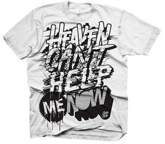 AM/PM - Heaven Can't Help Me Now. This is the first shirt... #type #hand #written #apparel