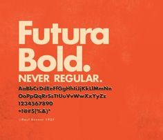 futura bold, never regular