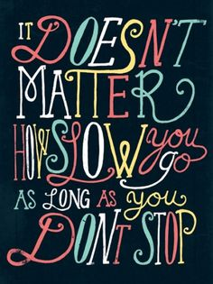 It Doesn't Matter How Slow You Go, As Long As You Don't Stop | The Say Something Poster Project #typography #inspiration #quote #hand dr