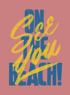 See you on the beach! #muted #pink #yellow #poster #summer #type #beach #typography