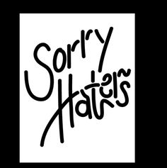 Sorry Haters #type