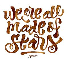 We are all made of stars – Coffee hand lettering by Gustavo Mancini. #lettering #script #handwritten #coffee #watercolor #typography
