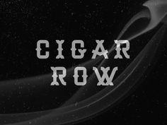 Dribbble - Cigar Row pt. II by J Fletcher Design #lettering
