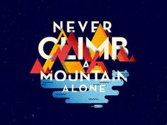 Never Climb A Mountain Alone #mountain #illustration #lettering