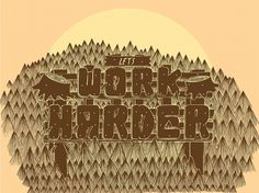 The Phraseology Project - Work Harder #inspiration #woods #design #camping #illustration #typography
