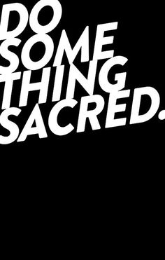 do something sacred #italic #sacred #poster #type #typography