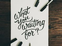 What You Waiting For? #typography #hand lettering #type #script