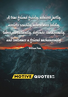 A true friend freely, advises justly, assists readily, adventures boldly
