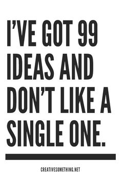 I've got 99 ideas #design #typography #type #creative #poster #creativity #quote