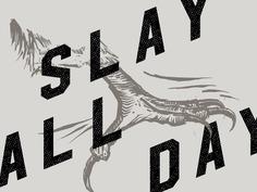 Slay All Day freelance rustic art josh kulchar studio experiment falcon encouragement bird drawing slay type illustration typography graphic design design talon hawk Josh Kulchar