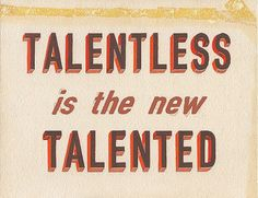 talentless | Flickr - Photo Sharing! #type #lettering
