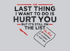 The Last Thing I Want To Do Is Hurt You T Shirt | SnorgTees #list #type tee #snorg tees #hurt you