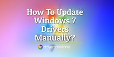 How To Update Windows 7 Drivers Manually? -