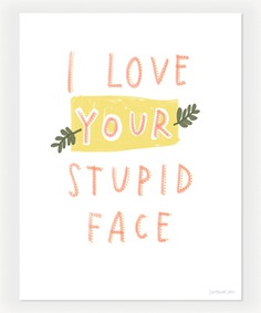 I Love Your Stupid Face