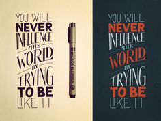 You will never influence the world by trying to be like it #lettering #influence #wordl #iphone #wallpaper #hand #typography