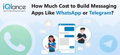 How Much Cost To Build Messaging Apps Like WhatsApp Or Telegram?