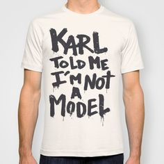 Karl Told Me I'm Not a Model #model #font #karl #shirt #tee #type #typography