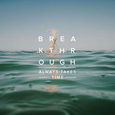 Breakthrough Always Takes Time #ocean #text #water #sky #copy #photography #type