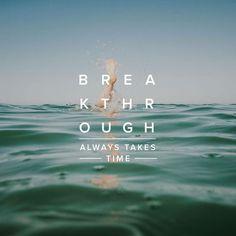 Breakthrough Always Takes Time