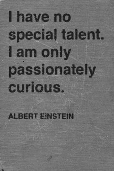 #talent #passionately #curious #quote