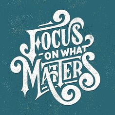 Focus on What Matters #typography